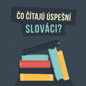 9 kníh, ktoré odporúčajú úspešní Slováci